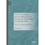 The Sufi Paradigm and the Makings of a Vernacular Knowledge in Colonial India - eBook