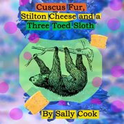 Cuscus Fur, Stilton Cheese And A Three Toed Sloth - Audiobook