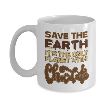 Save The Earth. It's The Only Planet With Chocolate! Funny Eco Friendly Coffee & Tea Gift Mug, Reusable Products, Utensils, Dinnerware, Party Supplies, Favors & Gifts For Men & Women Chocolate Lovers Eco Friendly Tea Set