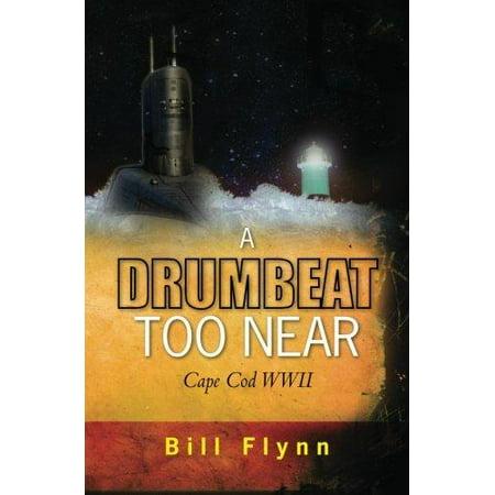 A Drumbeat Too Near  Cape Cod Wwii