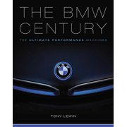 The BMW Century : The Ultimate Performance Machines