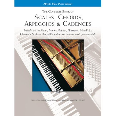 Alfred's Basic Piano Library: The Complete Book of Scales, Chords, Arpeggios & Cadences (Adult Piano Library)