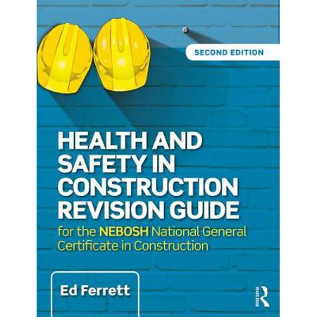 Health and Safety in Construction Revision Guide : For the Nebosh National Certificate in Construction Health and (National Certificate In Construction Health And Safety)