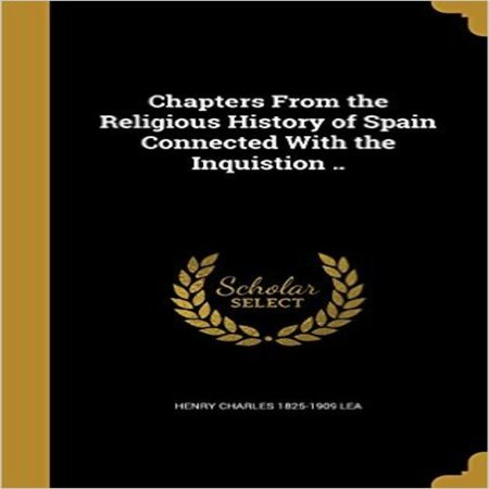 Chapters from the Religious History of Spain Connected with the Inquistion .. - image 1 of 1