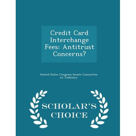 Credit Card Interchange Fees : Antitrust Concerns? - Scholar's Choice