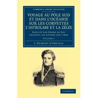 Voyage Au Pole Sud Et Dans l'Oceanie Sur Les Corvettes l'Astrolabe Et La Zelee : Execute Par Ordre Du Roi Pendant Les Annees 1837 1838 1839 1840