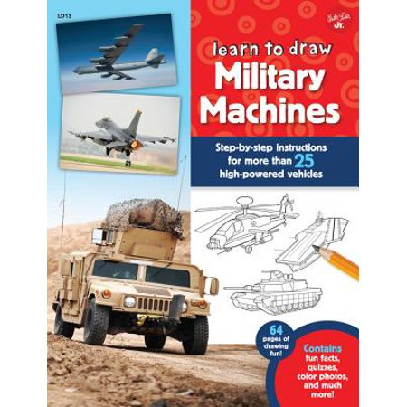 - Learn to Draw Military Machines : Step-By-Step Instructions for More Than 25 High-Powered Vehicles