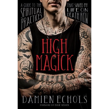 High Magick : A Guide to the Spiritual Practices That Saved My Life on Death (The Very Best Of Death Row)