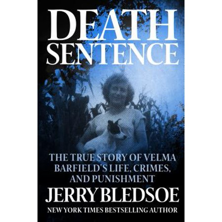 Death Sentence : The True Story of Velma Barfield's Life, Crimes, and