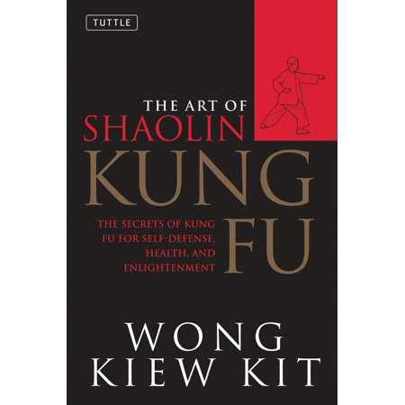Art of Shaolin Kung Fu : The Secrets of Kung Fu for Self-Defense, Health, and Enlightenment
