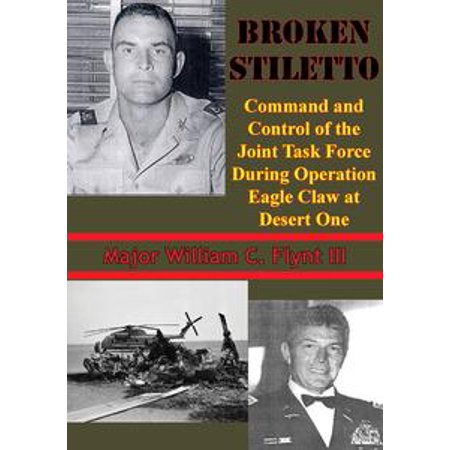 Broken Stiletto: Command And Control Of The Joint Task Force During Operation Eagle Claw At Desert One - eBook