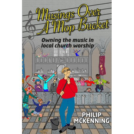 Musings Over A Mop Bucket: Owning The Music In Local Church Worship - eBook