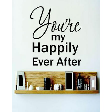 Vinyl Wall Decal Sticker : You're My Happily Ever After Love Life Quote   Bedroom Bathroom Living Room Picture Art Peel & Stick Mural Size: 12 Inches X 18 Inches - 22 Colors