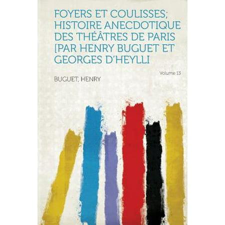 Foyers Et Coulisses; Histoire Anecdotique Des Theatres de Paris [par Henry Buguet Et Georges d'Heylli Volume (13 English Bronze Foyers)