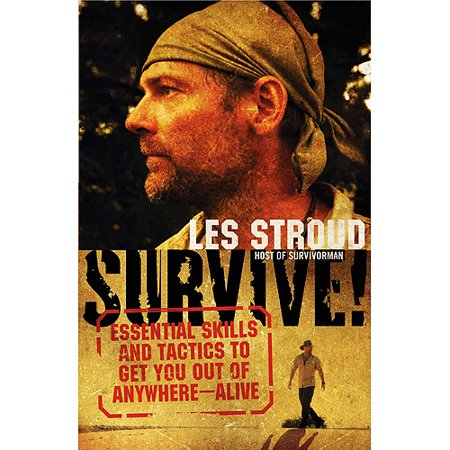Survive   Essential Skills And Tactics To Get You Out Of Anywhere   Alive