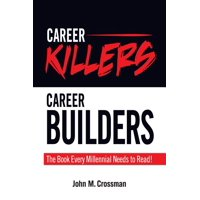 Career Killers/Career Builders: The Book Every Millennial Should Read (Paperback)