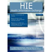 Hie - Health Information Exchange : High-Impact Strategies - What You Need to Know: Definitions, Adoptions, Impact, Benefits, Maturity, Vendors