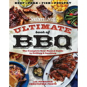 Southern Living Ultimate Book of BBQ : The Complete Year-Round Guide to Grilling and Smoking