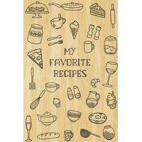 My Favorite Recipes : Custom Recipe Book, Family Cookbook, Blank Recipe Book, 100 Recipe Pages, Journal and Organizer, 6 X 9 Inches (Volume 1)