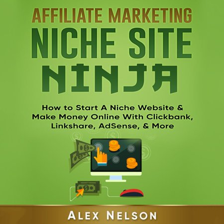 Affiliate Marketing NICHE SITE NINJA: How to Start A Niche Website & Make Money Online With Clickbank, Linkshare, AdSense, & More (Make Money Online Series) - Audiobook - Online Trading Sites