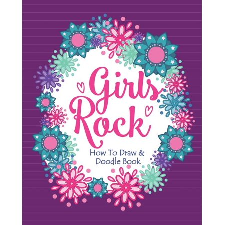 Girls Rock! - How To Draw and Doodle Book : A Fun Activity Book for Girls and Children Ages 6, 7, 8, 9, 10, 11, and 12 Years Old - A Funny Arts and Crafts Gift for Girls Who Rock (Paperback)