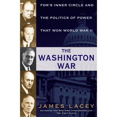 The Washington War : FDR's Inner Circle and the Politics of Power That Won World War