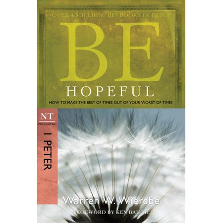 Be Hopeful (1 Peter) : How to Make the Best of Times Out of Your Worst of