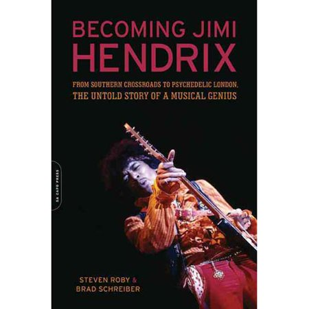 Becoming Jimi Hendrix: From Southern Crossroads to Psychedelic London, the Untold Story of a Musical Genius by