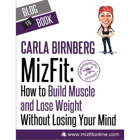 MizFit: How to Build Muscle and Lose Weight Without Losing Your Mind -