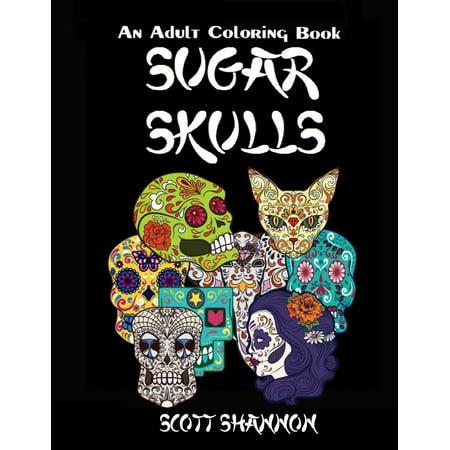 An Adult Coloring Book: Sugar Skulls - Sugar Skull Coloring