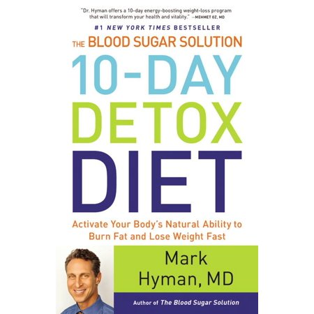 The Blood Sugar Solution 10-Day Detox Diet : Activate Your Body's Natural Ability to Burn Fat and Lose Weight (Diet For 3 Days And Lose 10 Pounds)