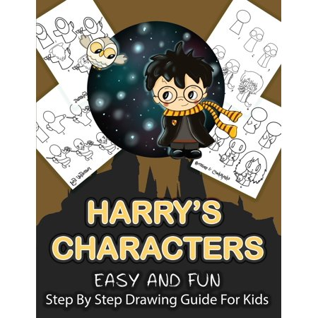 Harry's Character Step By Step Drawing Guide For Kids: Over 25 Easy and Fun Harry Potter Characters To Draw and Colour