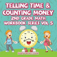 Telling Time & Counting Money 2nd Grade Math Workbook Series Vol 5 (Paperback)