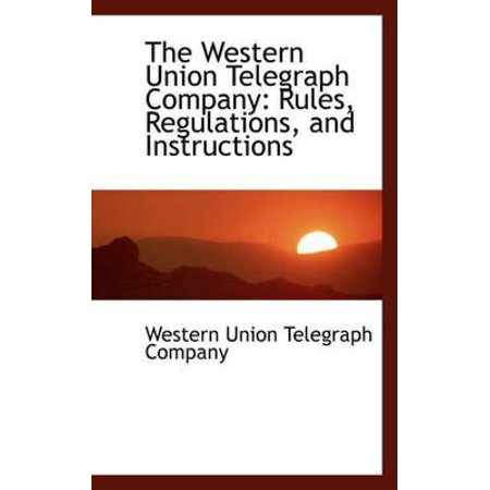 The Western Union Telegraph Company  Rules  Regulations  And Instructions