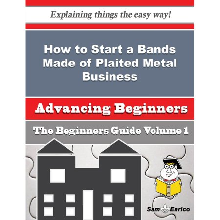 How to Start a Bands Made of Plaited Metal Business (Beginners Guide) - (Heavy Metal Bands That Start With S)