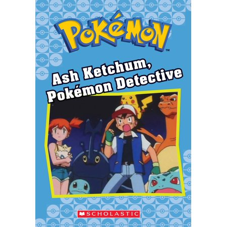 Ash Ketchum, Pok�mon Detective (Pok�mon Classic Chapter Book #10) (Ash Ketchum Costume For Adults)