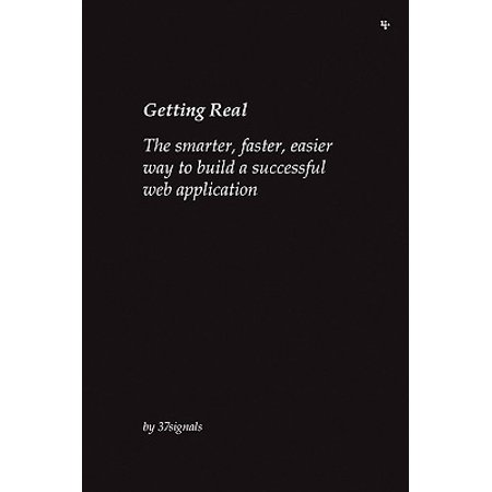 Getting Real : The Smarter, Faster, Easier Way to Build a Successful Web