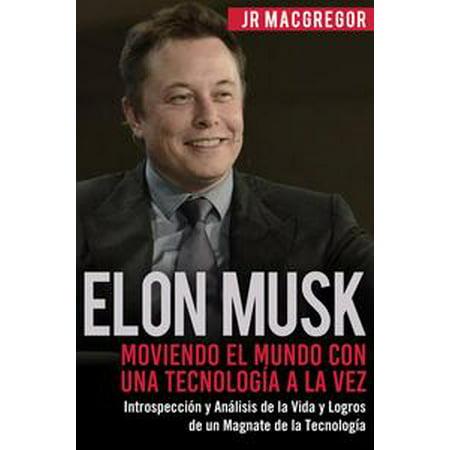 Elon Musk: Moviendo el Mundo con Una Tecnología a la Vez - Introspección y Análisis de la Vida y Logros de un Magnate de la Tecnología - eBook (Halloween No Mundo)