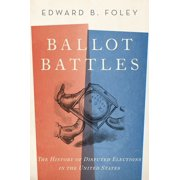Ballot Battles : The History of Disputed Elections in the United States (Paperback)