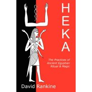 Heka: The Practices of Ancient Egyptian Ritual and Magic (Paperback)