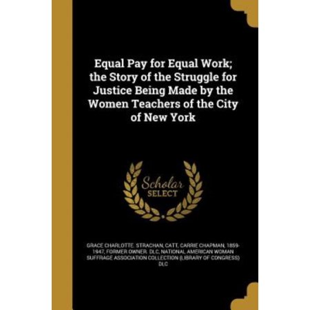 Equal Pay For Equal Work  The Story Of The Struggle For Justice Being Made By The Women Teachers Of The City Of New York