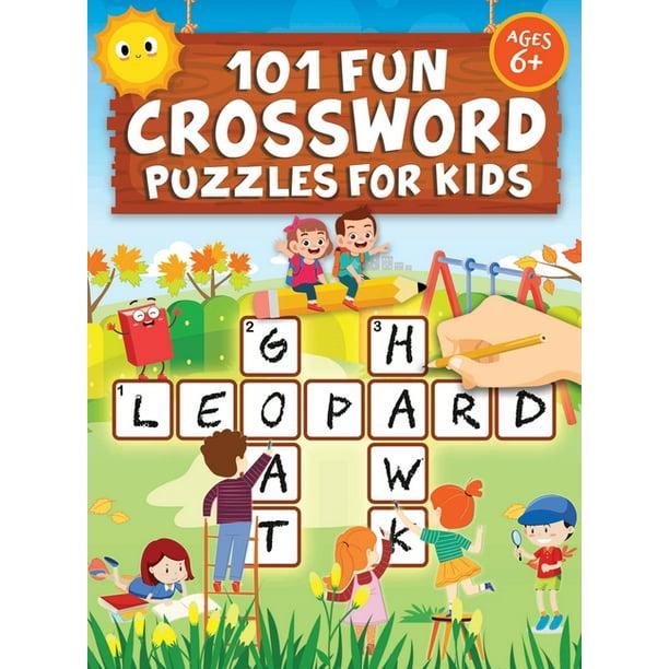 101 Fun Crossword Puzzles For Kids First Children Crossword Puzzle Book For Kids Age 6 7 8 9 And 10 And For 3rd Graders Kids Crosswords Easy Word Learning Activities For Kids Hardcover Walmart Com Walmart Com