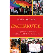 Critical Currents in Latin American Perspective: Pachakutik: Indigenous Movements and Electoral Politics in Ecuador, Updated Edition (Paperback)
