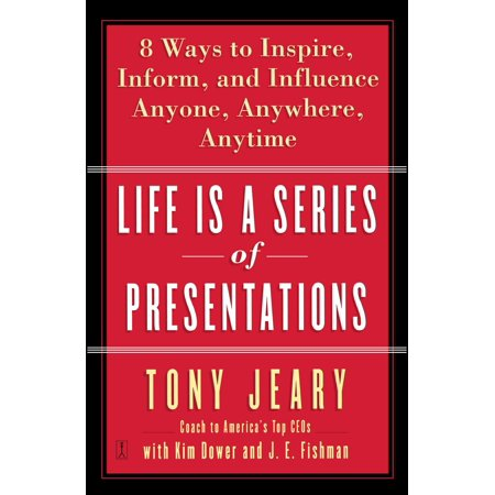 Life Is a Series of Presentations : Eight Ways to Inspire, Inform, and Influence Anyone, Anywhere, (Inspiring Drummers Series)