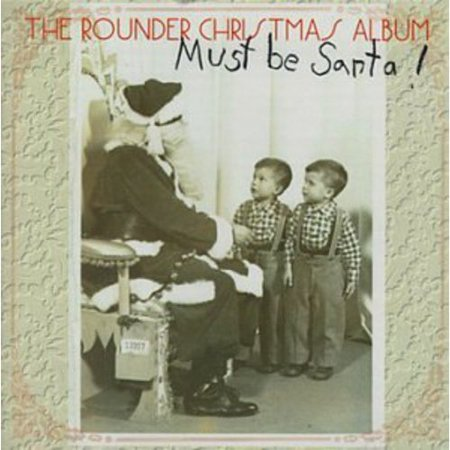 Must Be Santa! The Rounder Christmas Album