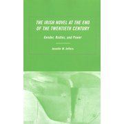 The Irish Novel at the End of the Twentieth Century : Gender, Bodies and Power