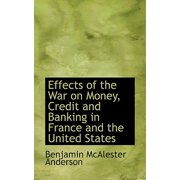 Effects of the War on Money, Credit and Banking in France and the United States