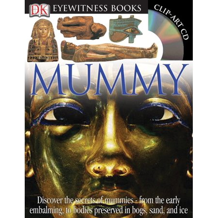 DK Eyewitness Books: Mummy : Discover the Secrets of Mummies from the Early Embalming, to Bodies Preserved in