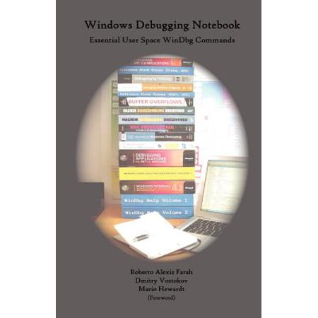 Windows Debugging Notebook: Essential User Space Windbg Commands