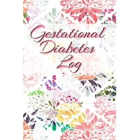 Gestational Diabetes Log: Diabetic Glucose Portable 6in x 9in Blood Sugar Logbook With Daily Blood Sugar Records Tracker & Notes (Paperback)